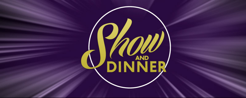 Show and Dinner